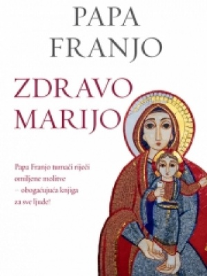 Papa Franjo - Jorge Mario Bergoglio: Zdravo Marijo