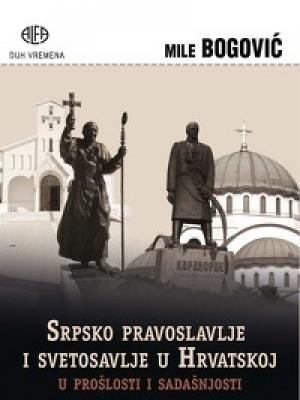 Mile Bogović: Srpsko pravoslavlje i svetosavlje u Hrvatskoj u prošlosti i sadašnjosti