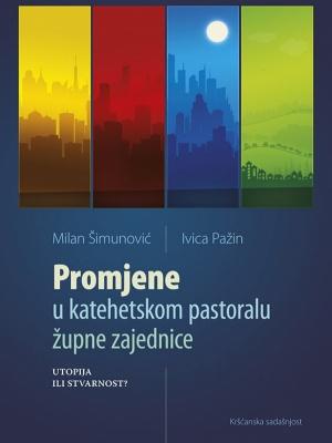 Milan Šimunović,Ivica Pažin: Promjene u katehetskom pastoralu župne zajednice