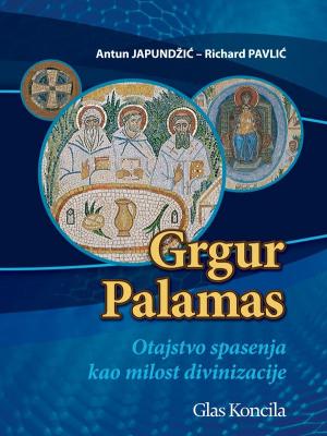 Antun Japundžić - Richard Pavlić: Grgur Palamas. Otajstvo spasenja kao milost divinizacije