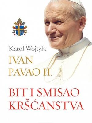 Ivan Pavao II. - Karol Wojtyla: Bit i smisao kršćanstva