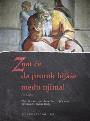 Znat će da prorok bijaše među njima! (Ez 33,33). Zbornik u čast prof. dr. sc. Bože Lujića, OFM, povodom 70. godine života