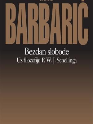 Damir Barbarić: Bezdan slobode : uz filozofiju F. W. J. Schellinga