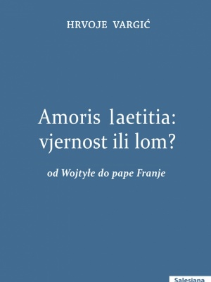 Hrvoje Vargić: Amoris laetitia: vjernost ili lom?