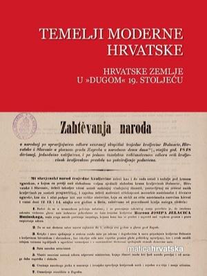 Temelji moderne Hrvatske. Hrvatske zemlje u »dugom« 19. stoljecu
